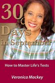 30 Days in September: How to Master Life's Tests by Veronica Mackey